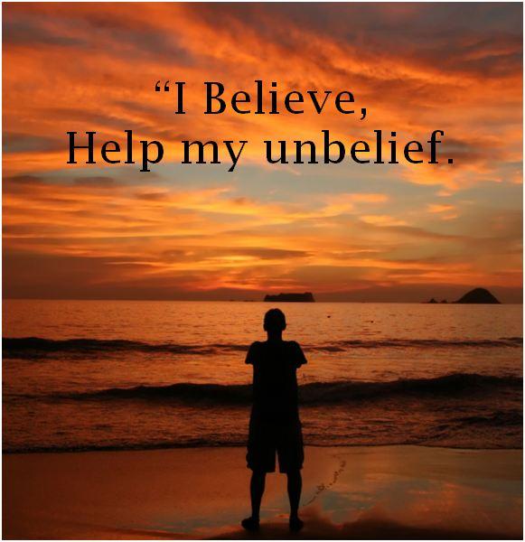 I believe, Help my unbelief.