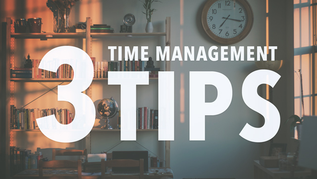 3 Time Management Tips