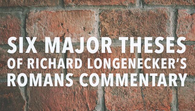 6 Major Theses of Richard Longenecker's Romans Commentary