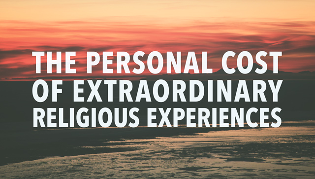 The Personal Cost of Extraordinary Religious Experiences