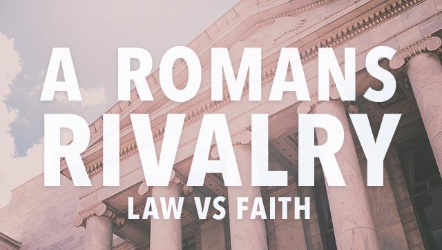 Romans Rivalry Law Vs. Faith
