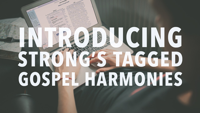 Strong's Tagged Gospel Harmonies