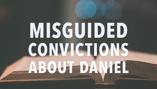 Misguided Convictions About Daniel