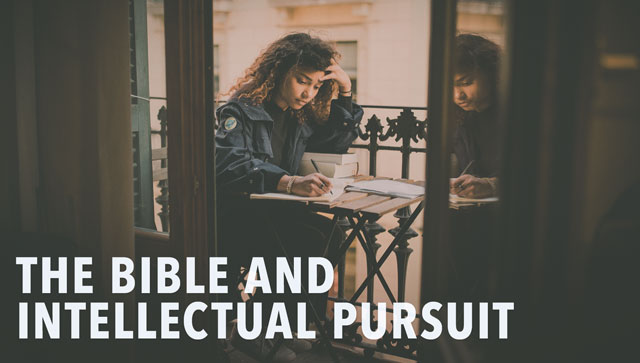 The Bible and Intellectual Pursuit