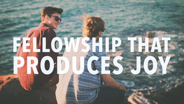 Fellowship That Produces Joy