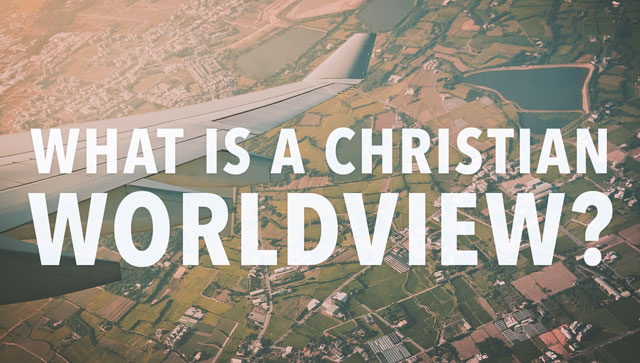 What is a Christian Worldview?