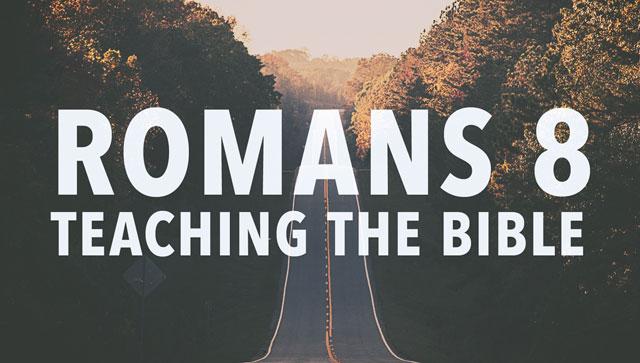 Romans 8: Teaching the Bible