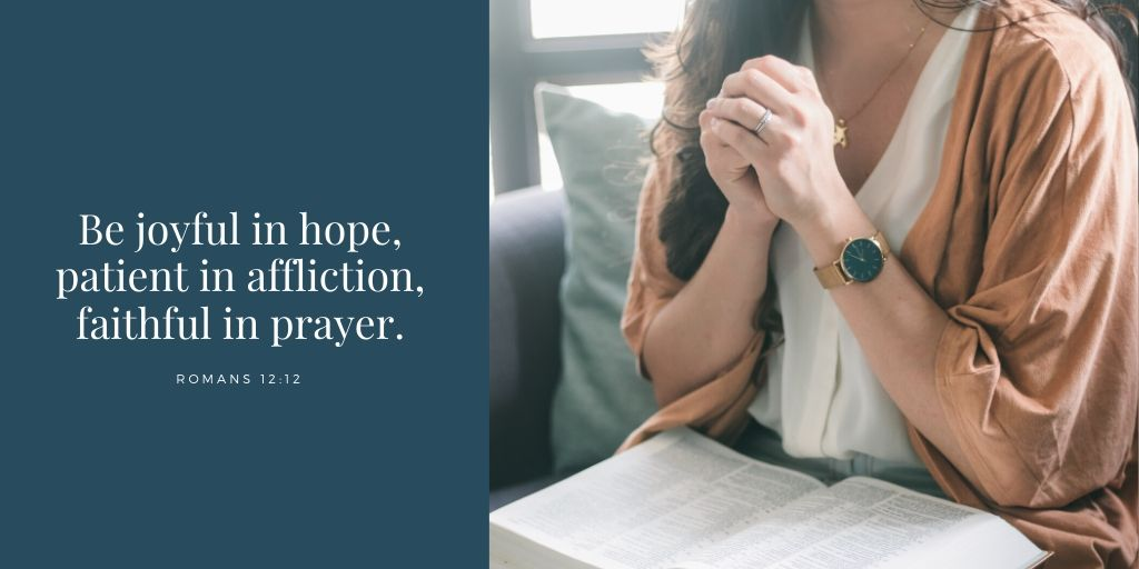 be joyful in hope, patient in affliction, faithful in prayer