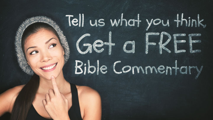 Tell Us What You Think. Get a Free Bible Commentary.