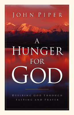 Hunger for God Desiring God through Fasting and Prayer