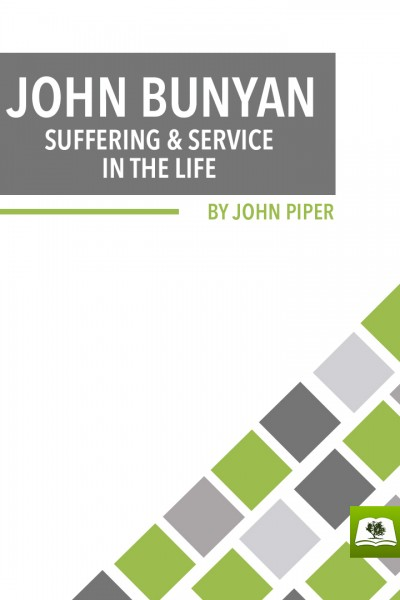 John Bunyan: Suffering and Service in the Life