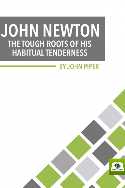 John Newton: The Tough Roots of his Habitual Tenderness