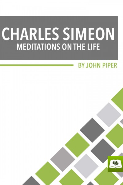 Charles Simeon: Meditations on the Life