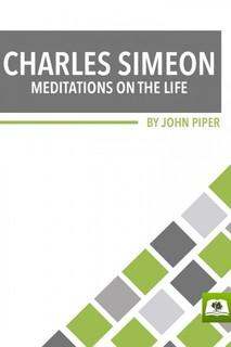 Charles Simeon: Meditations on the Life