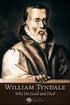 William Tyndale: Why He Lived and Died