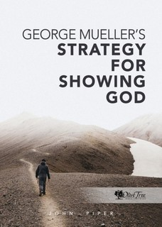 George Mueller's Strategy for Showing God