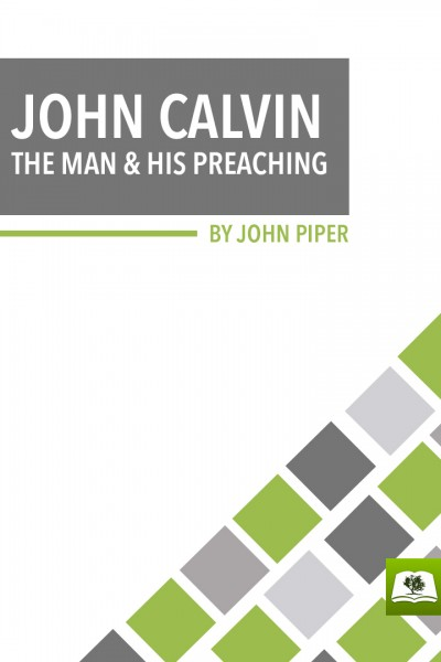 John Calvin: The Man and His Preaching