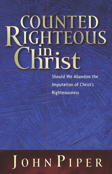 Counted Righteous in Christ? Should We Abandon the Imputation of Christ's Righteousness?