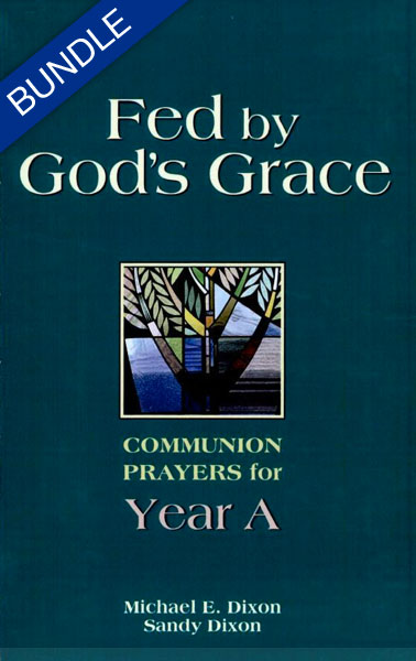 Fed by God's Grace: Lectionary-based Communion Prayers, Years A, B & C - Bundle
