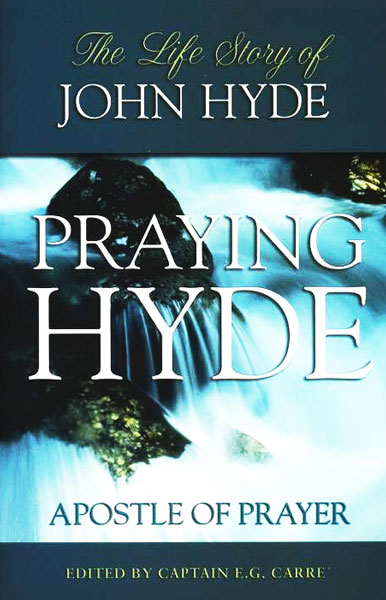 Praying Hyde: Apostle of Prayer, the Life Story of John Hyde