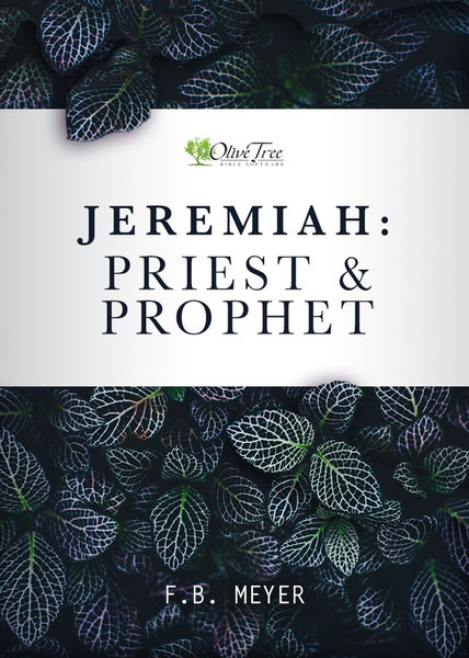 Jeremiah: Priest and Prophet by F.B. Meyer... for the Olive Tree ...