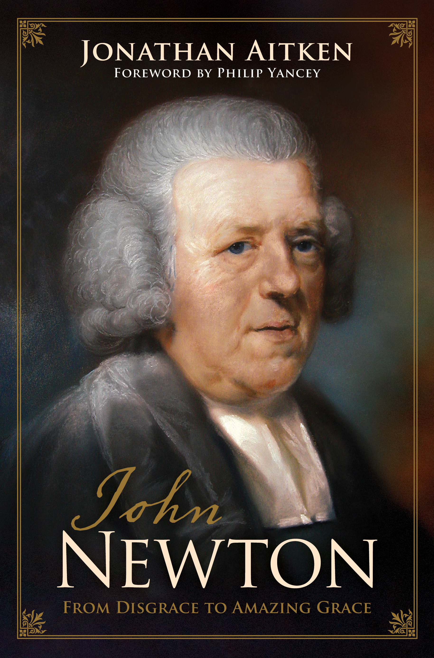 John Newton (Foreword by Philip Yancey) From Disgrace to Amazing Grace