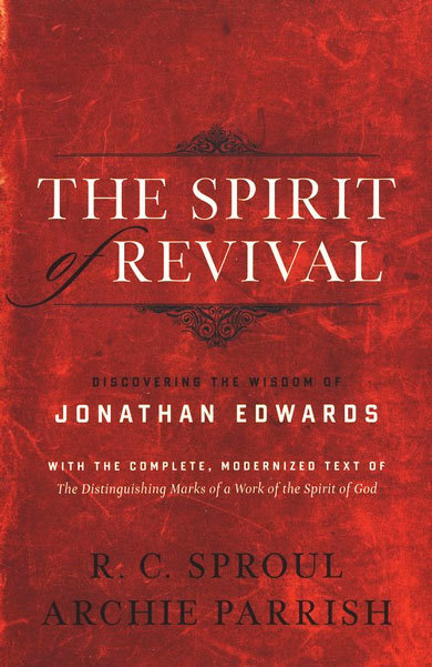 Spirit of Revival (With the Complete, Modernized Text of The Distinguishing Marks of a Work of the Spirit of God)