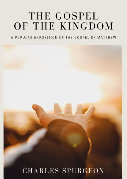 The Gospel of the Kingdom: A Popular Exposition of the Gos…