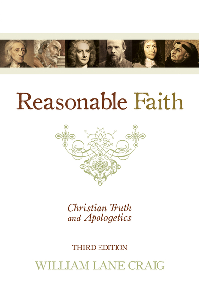 Reasonable Faith (3rd edition) Christian Truth and Apologetics