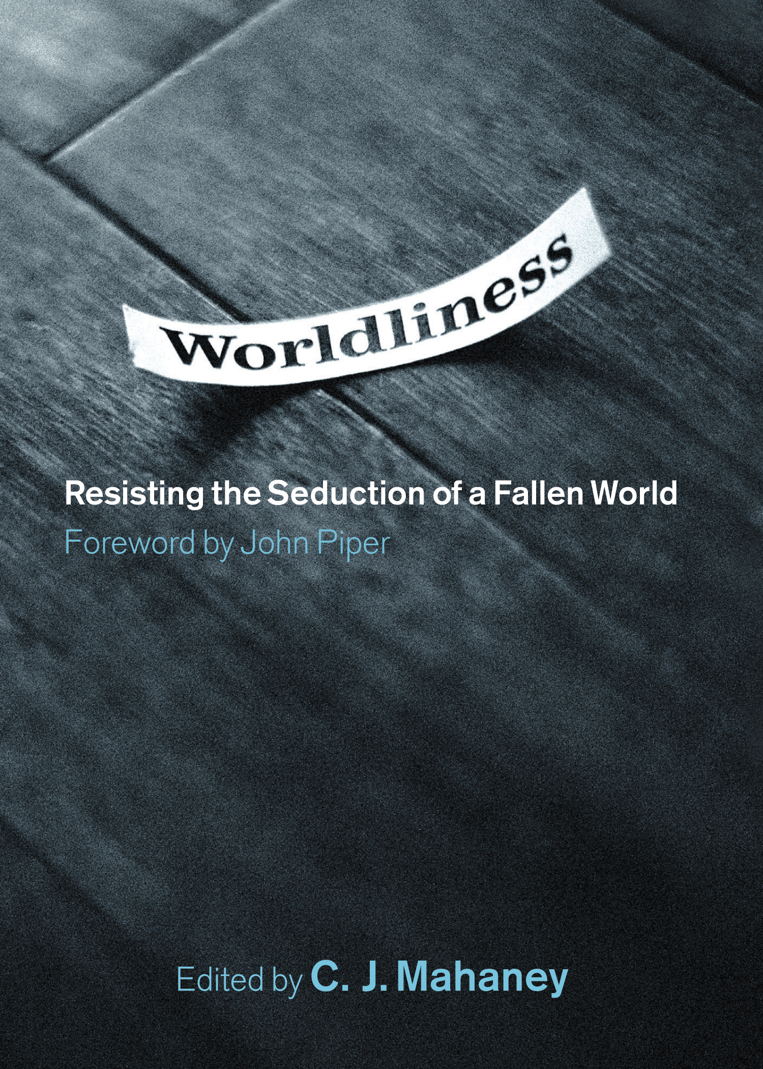 Worldliness (Foreword by John Piper) Resisting the Seduction of a Fallen World