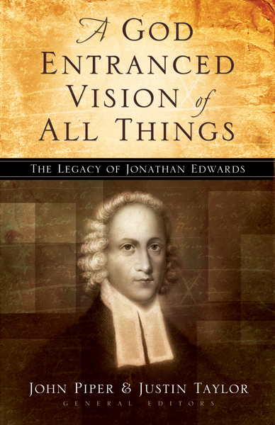 A God Entranced Vision of All Things The Legacy of Jonathan Edwards