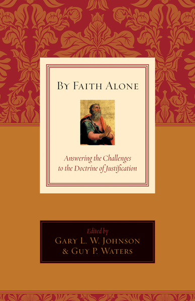 By Faith Alone Answering the Challenges to the Doctrine of Justification