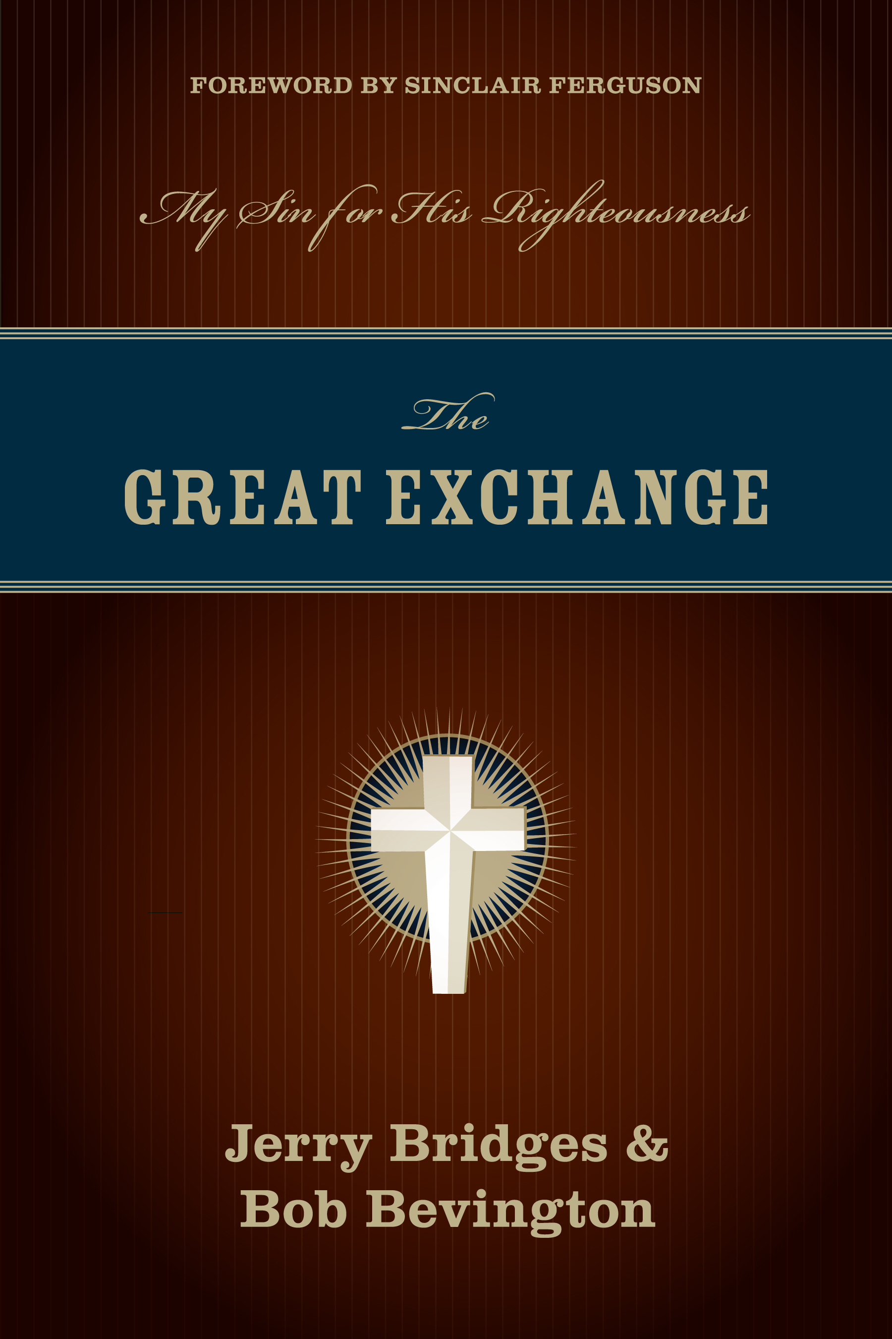 The Great Exchange (Foreword by Sinclair Ferguson) My Sin for His Righteousness