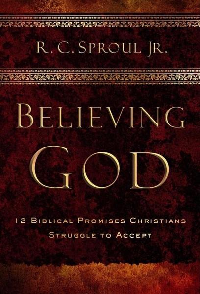 Believing God: Twelve Biblical Promises Christians Struggle to Accept