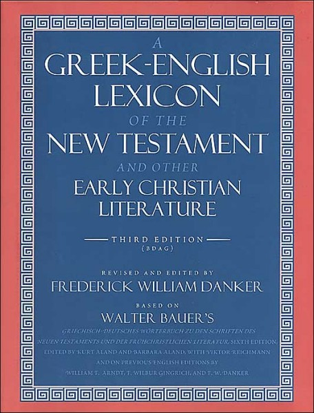 Greek-English Lexicon of the New Testament and Other Early Christian Literature, 3rd. ed.  (BDAG)