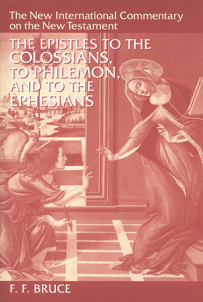 New International Commentary on the New Testament (NICNT): The Epistles to the Colossians, to Philemon, and to the Ephesians