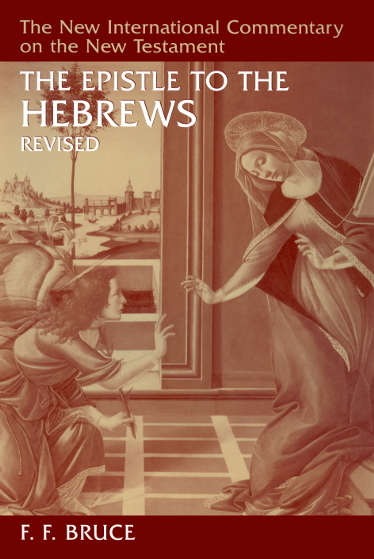 New International Commentary on the New Testament (NICNT): The Epistle to the Hebrews (Bruce)