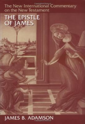 New International Commentary on the New Testament (NICNT): The Letter of James (Adamson)