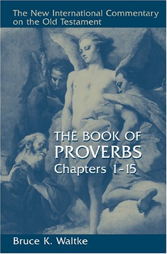 New International Commentary on the Old Testament: The Book of Proverbs 1-15