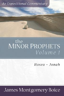 Boice Expositional Commentary Series: Minor Prophets Volume 1: Hosea - Jonah