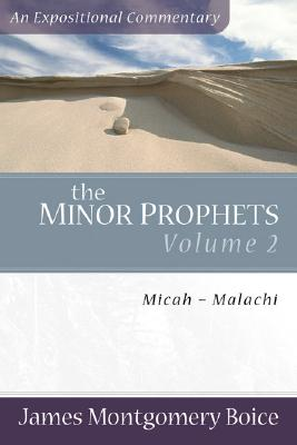 Boice Expositional Commentary Series: Minor Prophets Volume 2: Micah - Malachi