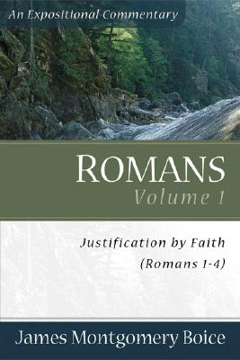 Boice Expositional Commentary Series: Romans Volume 1