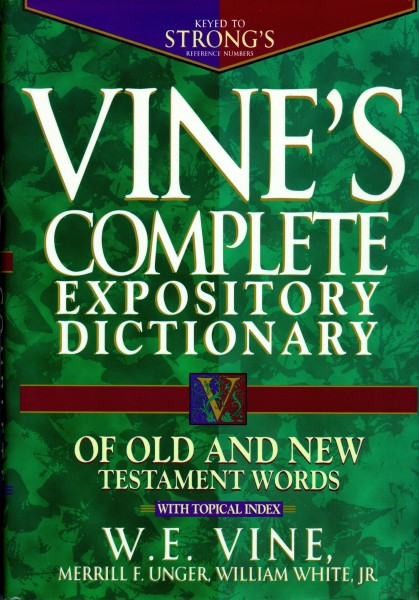 Vine's Complete Expository Dictionary of Old and New T…