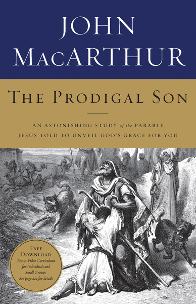 The Prodigal Son: An Astonishing Study of the Parable Jesus Told to Unveil God