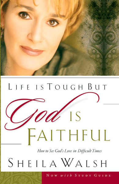 Life is Tough, But God is Faithful: How to See God's Love in Difficult Times