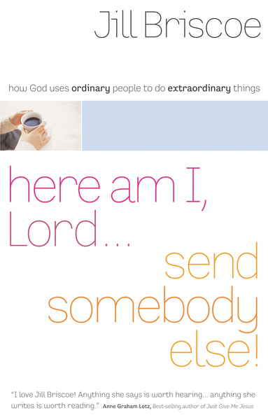 Here Am I, Lord...Send Somebody Else