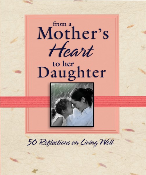 From A Mothers Heart To Her Daughter 50 Reflections On Living Well