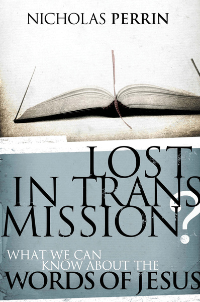 Lost In Transmission?: What We Can Know About the Words of Jesus