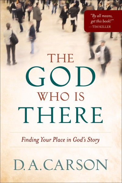 The God Who Is There Finding Your Place in God