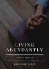 Ephesians: Living Abundantly (Volume 1 - Chapters 1-3)